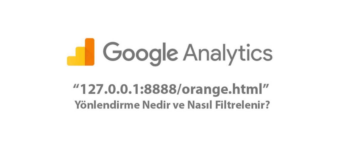 Google Analytics'teki 127.0.0.1:8888/orange.html yönlendirme nedir