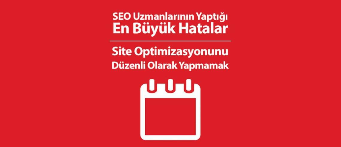 SEO Uzmanlarının Yaptığı En Büyük Hatalar 8: Site Optimizasyonunu Düzenli Olarak Yapmamak