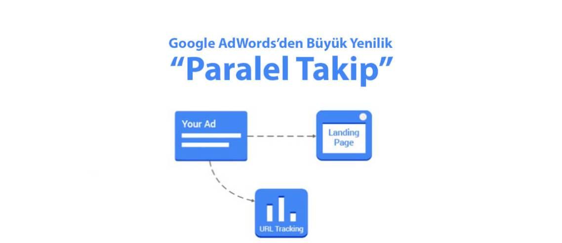 Google AdWords'den Büyük Yenilik: Paralel Takip