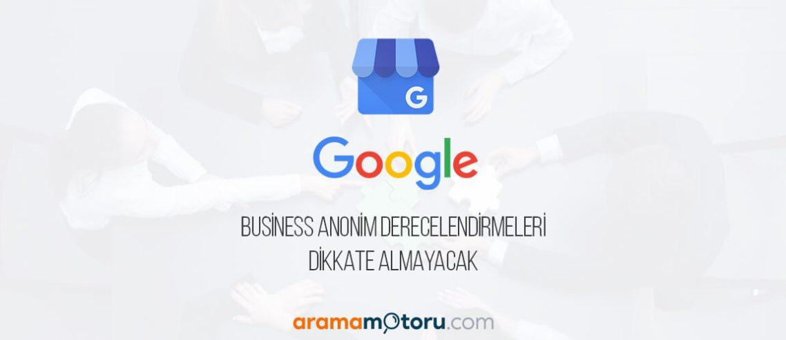 Google My Business Anonim Derecelendirmeleri Dikkate Almayacak