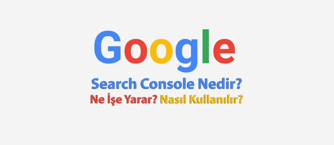 Google Search Console Nedir? Ne İşe Yarar? Nasıl Kullanılır?