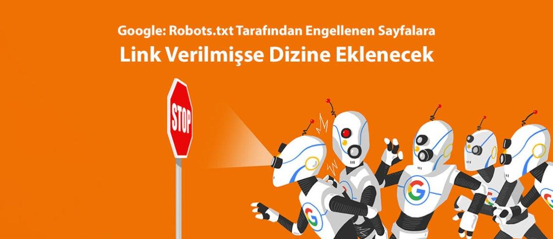 Robots.txt Tarafından Engellenen Sayfalara Link Verilmişse Dizine Eklenecek