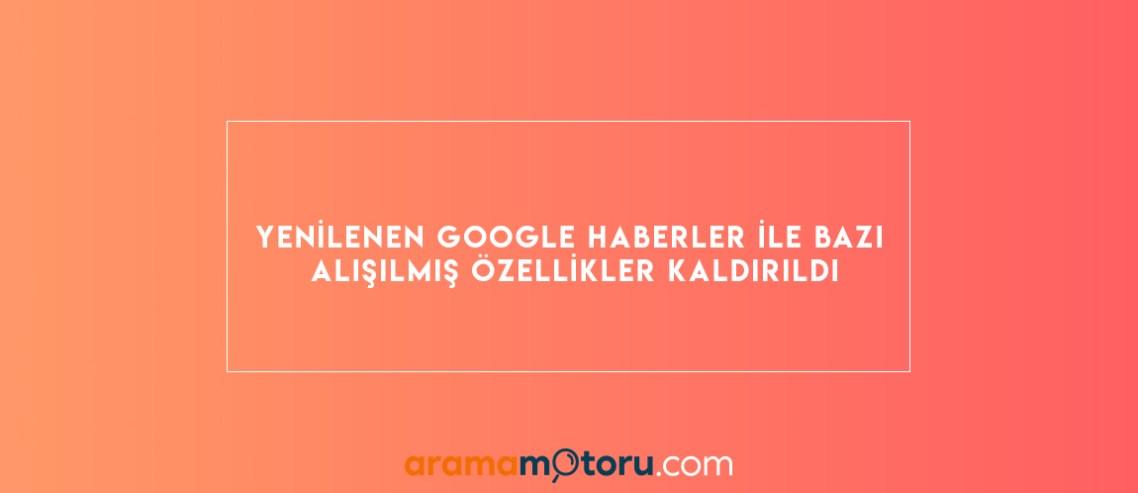 Google Haberler ile Bazı Alışılmış Özellikler Kaldırıldı