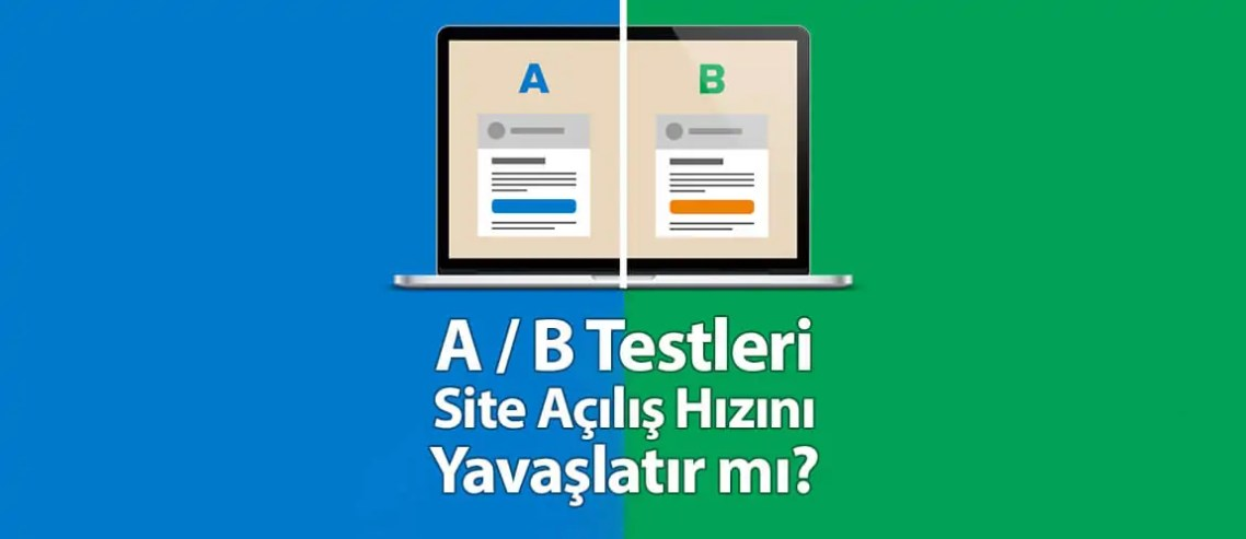 A / B Testleri Site Açılış Hızını Yavaşlatır mı