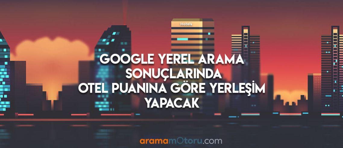Google Yerel Arama Sonuçlarında Otel Puanına Göre Yerleşim Yapacak