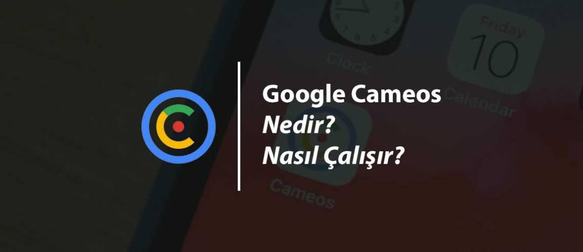 Google'ın Yeni Uygulaması Cameos Nedir? Nasıl Çalışır?