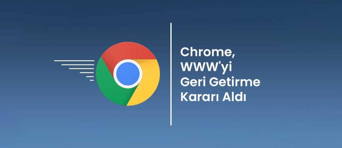 Chrome, WWW'yi Geri Getirme Kararı Aldı