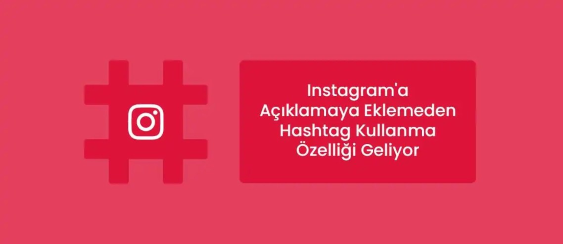 Instagram'a Açıklamaya Eklemeden Hashtag Kullanma Özelliği Geliyor