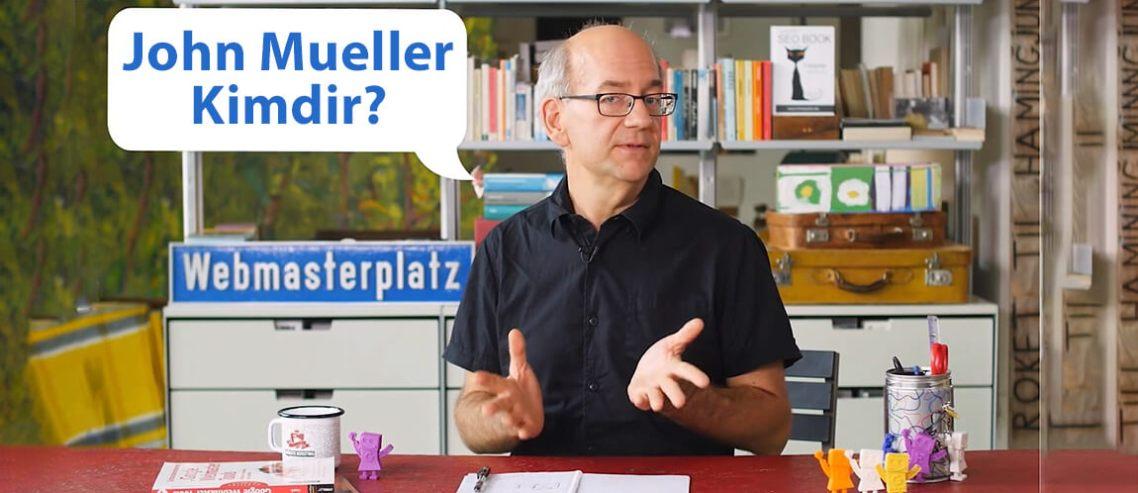 John Mueller Kimdir? Google'daki Görevi Nedir?