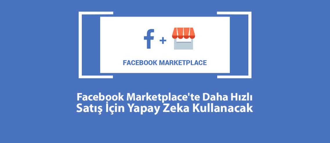 Facebook Marketplace'te Daha Hızlı Satış İçin Yapay Zeka Kullanacak