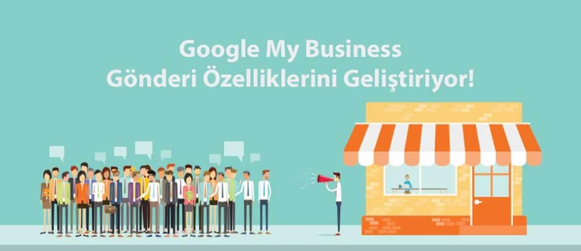 Google My Business Gönderi Özelliklerini Geliştiriyor!