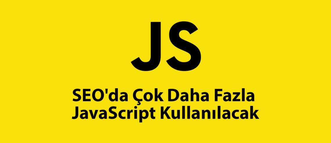 Gelecek Yıllarda SEO'da Çok Daha Fazla JavaScript Kullanılacak