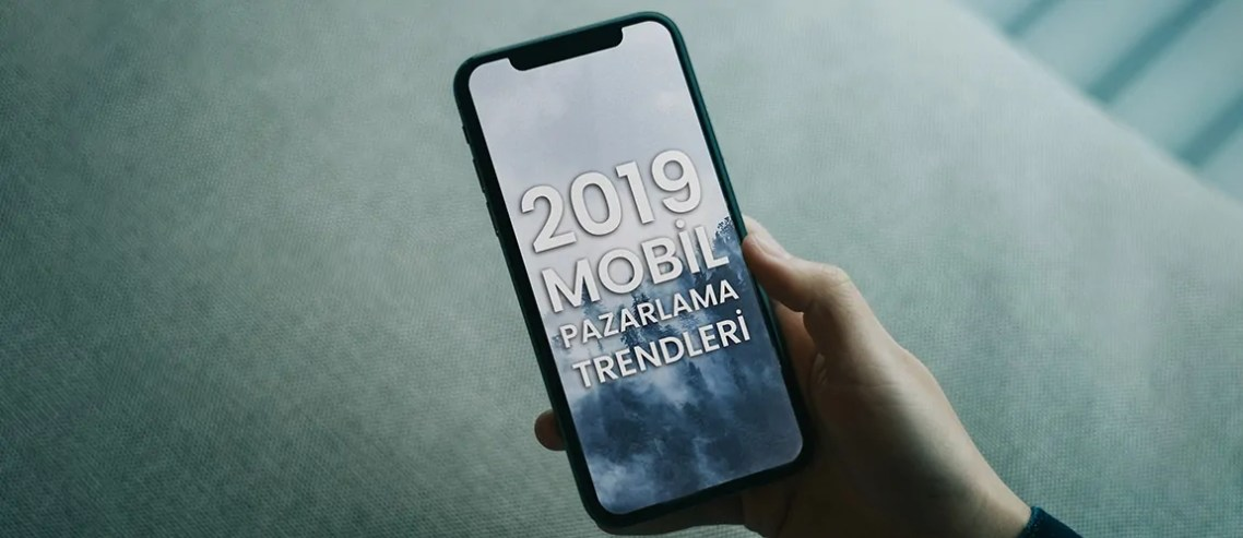 2019 Mobil Pazarlama Trendleri