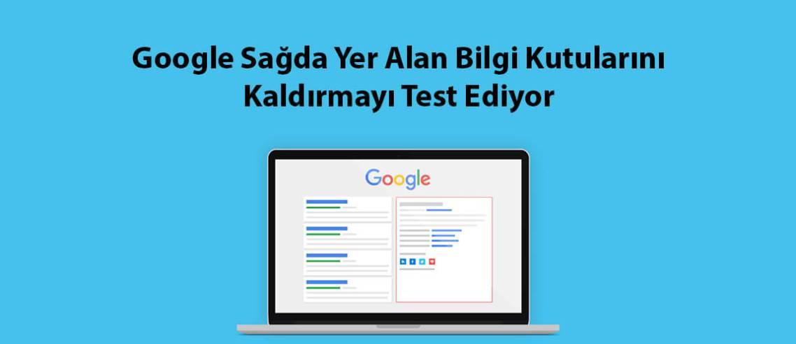Google Sağda Yer Alan Bilgi Kutularını Kaldırmayı Test Ediyor