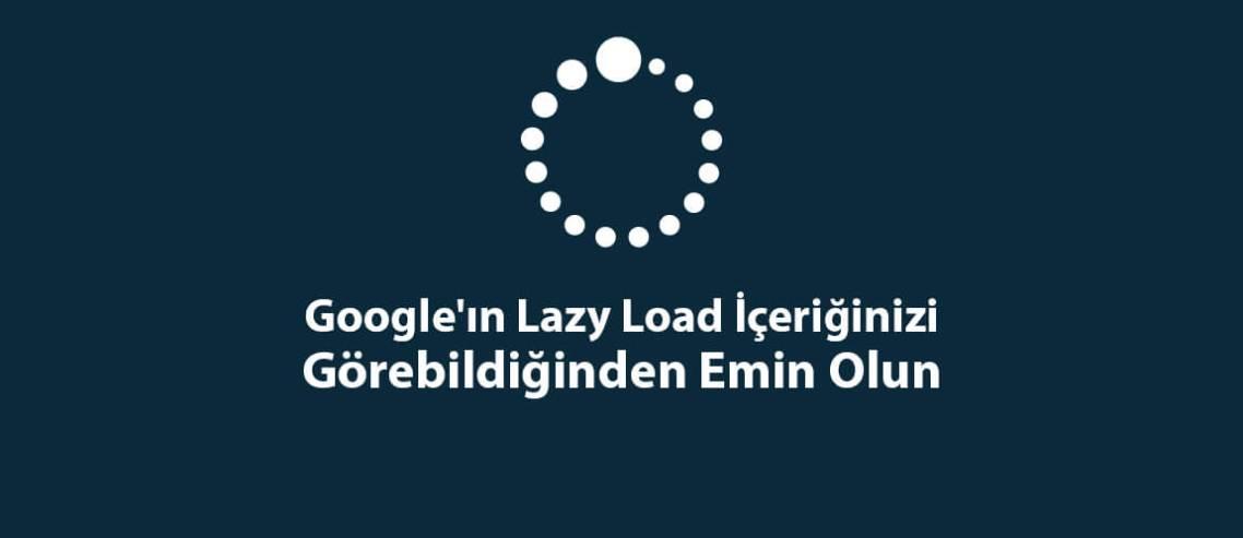 Google'ın Lazy Load İçeriğinizi Görebildiğinden Emin Olun