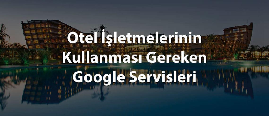 Otel İşletmelerinin Kullanması Gereken Google Servisleri