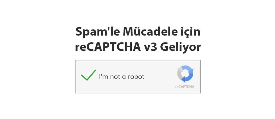 Spam'le Mücadele için reCAPTCHA v3 Geliyor