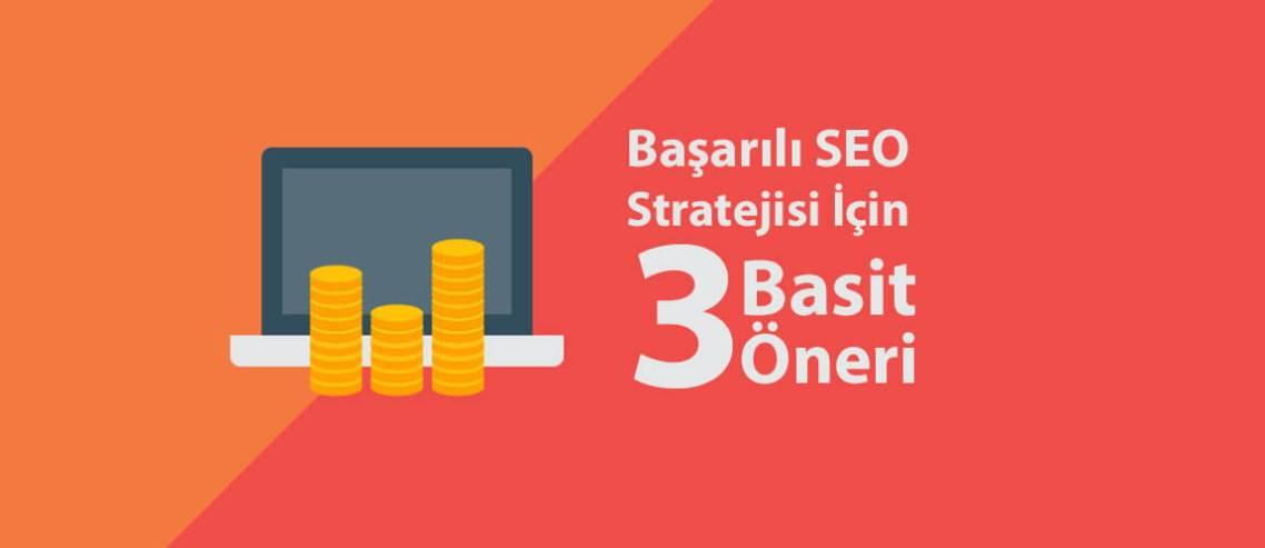 Başarılı SEO Stratejisi İçin 3 Basit Öneri
