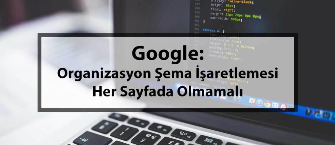 Google: Organizasyon Şema İşaretlemesi Her Sayfada Olmamalı