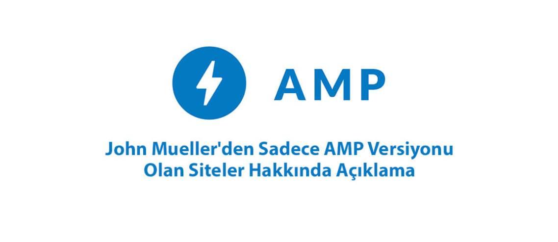John Mueller'den Sadece AMP Versiyonu Olan Siteler Hakkında Açıklama
