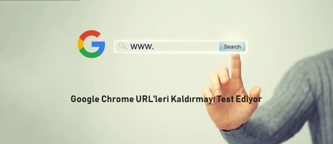 Google Chrome URL'leri Kaldırmayı Test Ediyor