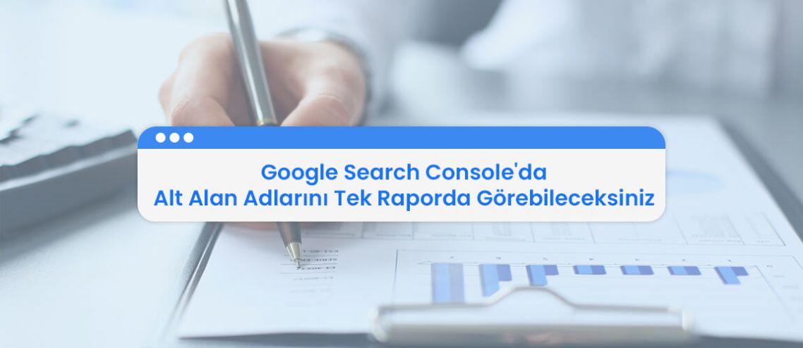 Google Search Console'da Alt Alan Adlarını Tek Raporda