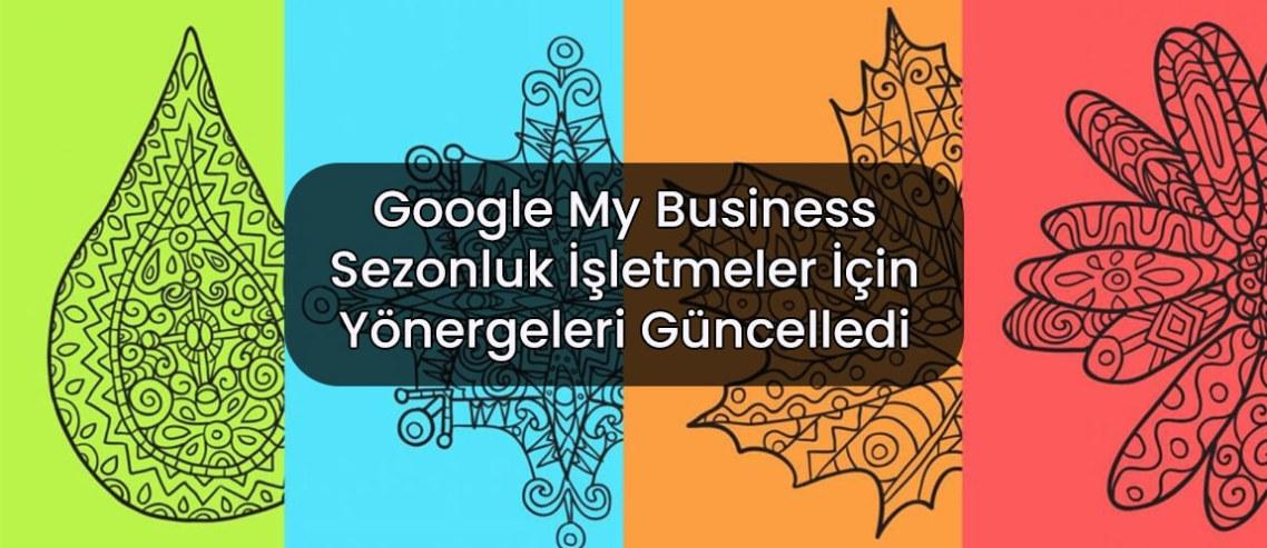Google My Business Sezonluk İşletmeler İçin Yönergeleri Güncelledi
