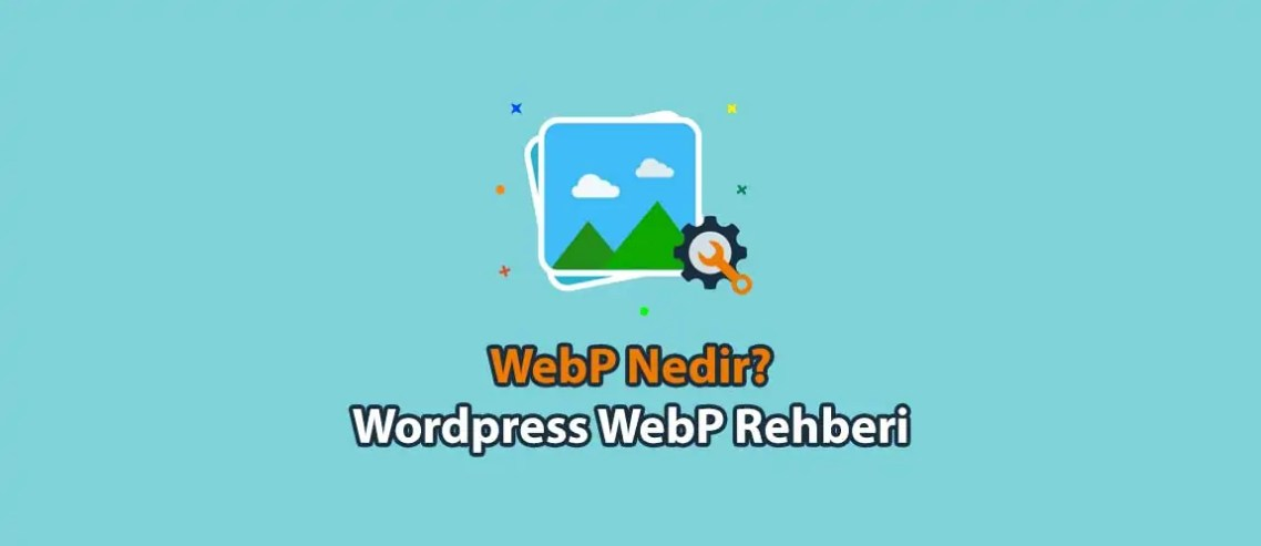 WebP Nedir? Wordpress WebP Rehberi