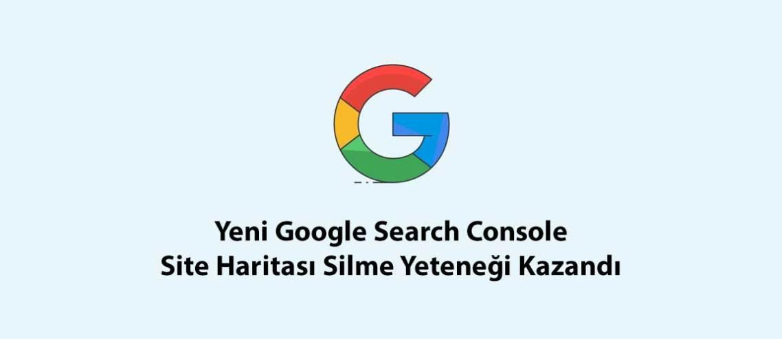 Yeni Google Search Console Site Haritası Silme Yeteneği Kazandı