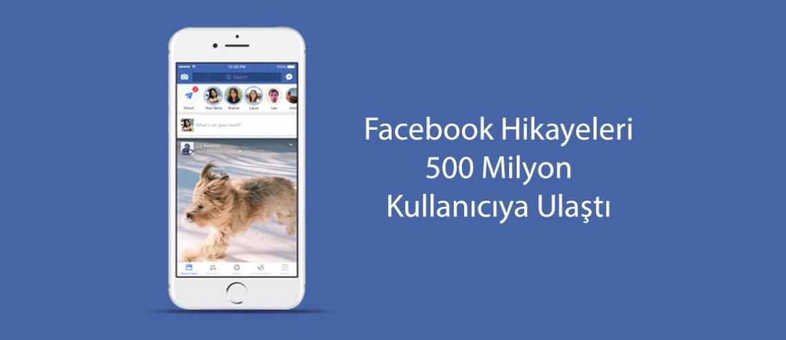Facebook Hikayeleri Günlük 500 Milyon Kullanıcıya Ulaştı