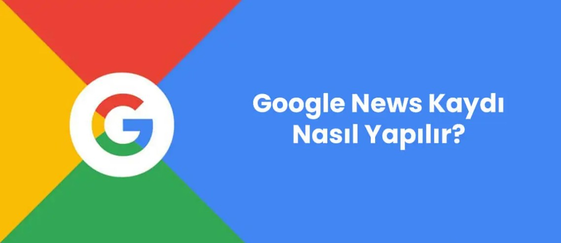 Google News Kaydı Nasıl Yapılır?