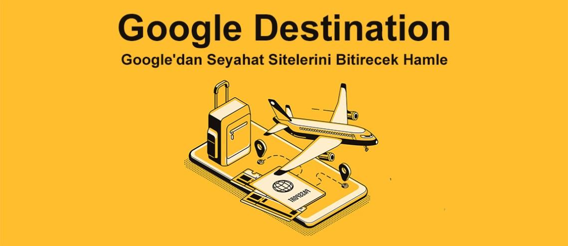 Google Destination : Google'dan Seyahat Sitelerini Bitirecek Hamle
