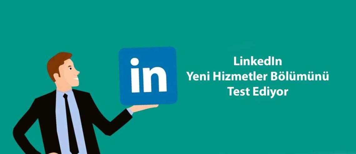 LinkedIn Yeni Hizmetler Bölümünü Test Ediyor
