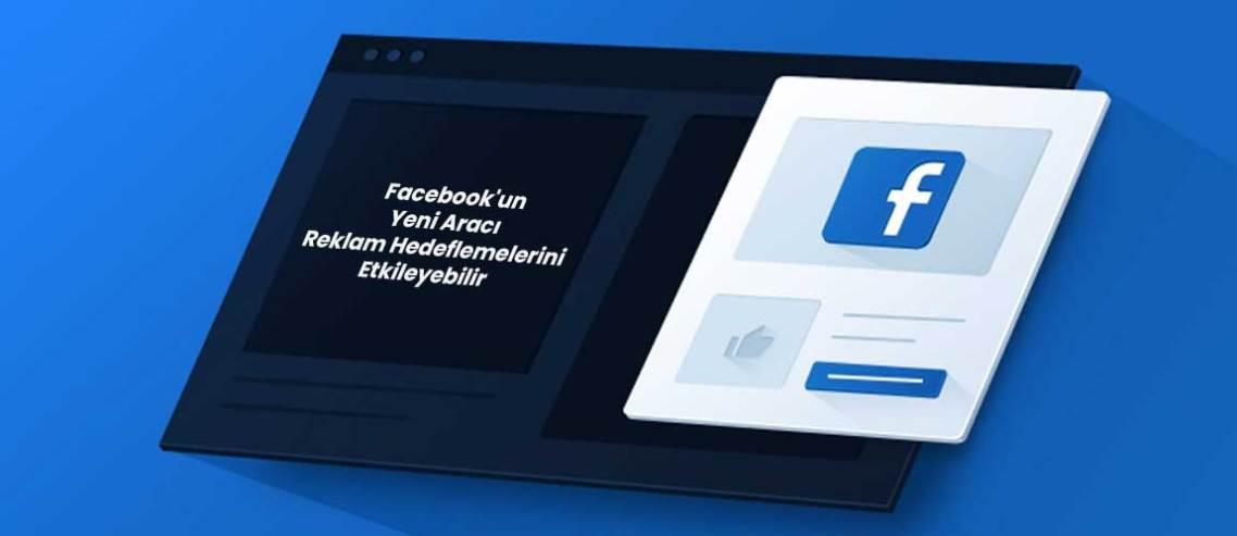 Facebook'un Yeni Aracı Reklam Hedeflemelerini Etkileyebilir