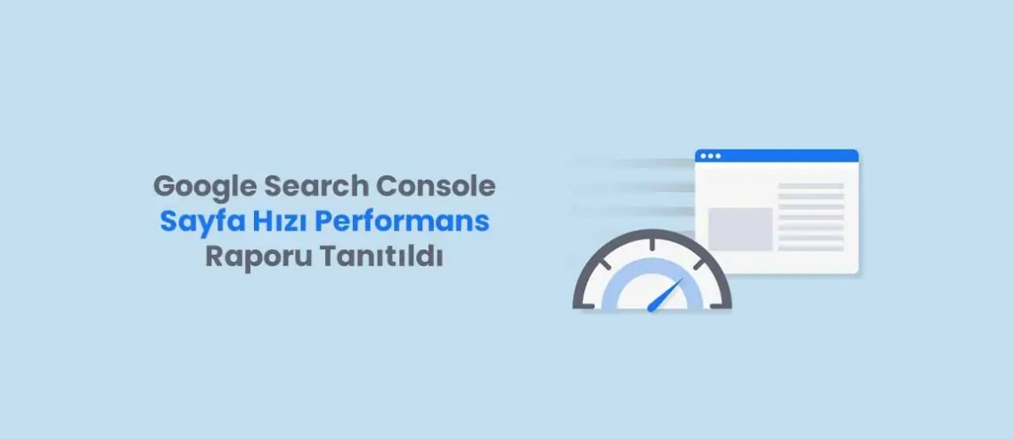 Google Search Console Sayfa Hızı Performans Raporu Tanıtıldı