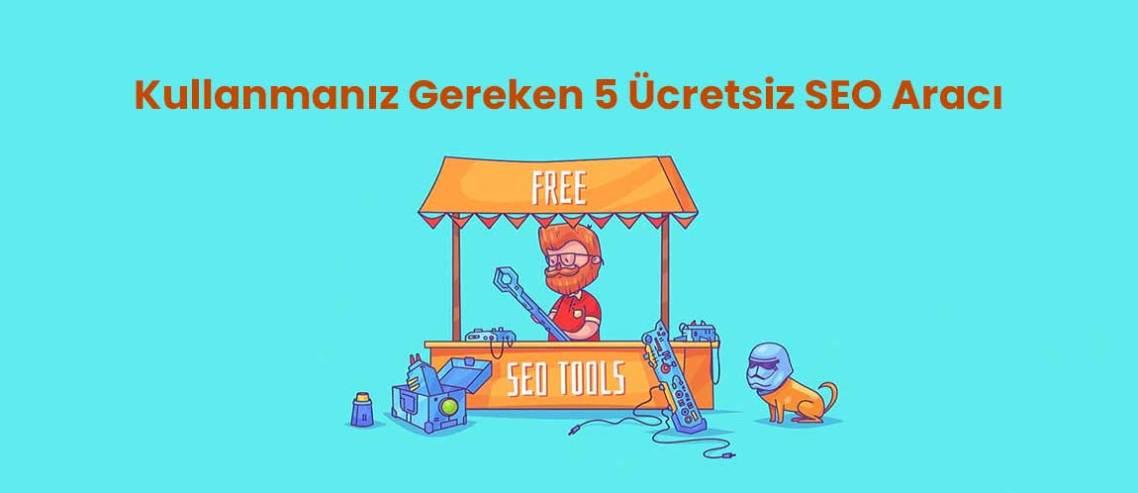 Kullanmanız Gereken 5 Ücretsiz SEO Aracı