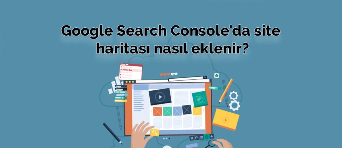 Google Search Console'da site haritası nasıl eklenir?