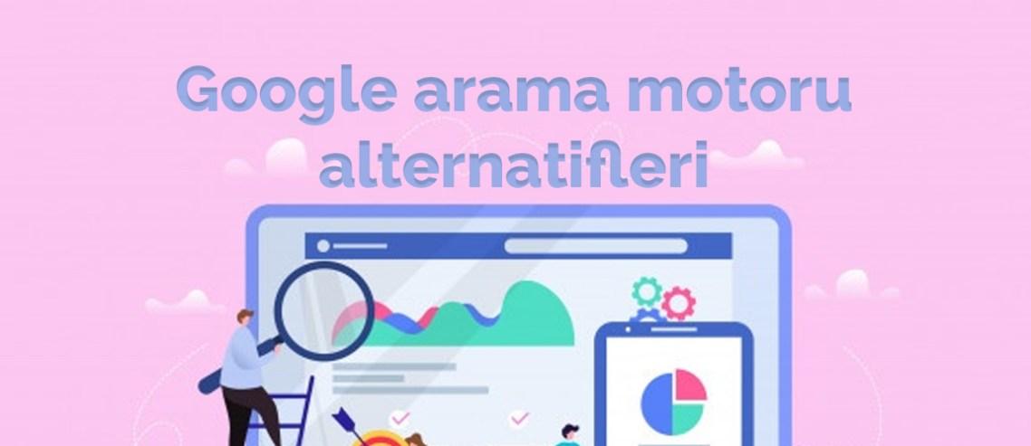 Google arama motoru alternatifleri