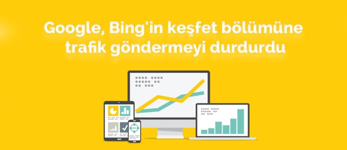 Google, Bing'in keşfet bölümüne trafik göndermeyi durdurdu