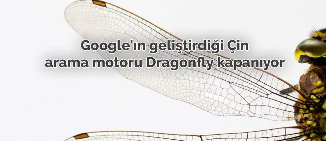 Google'ın geliştirdiği Çin arama motoru Dragonfly kapanıyor