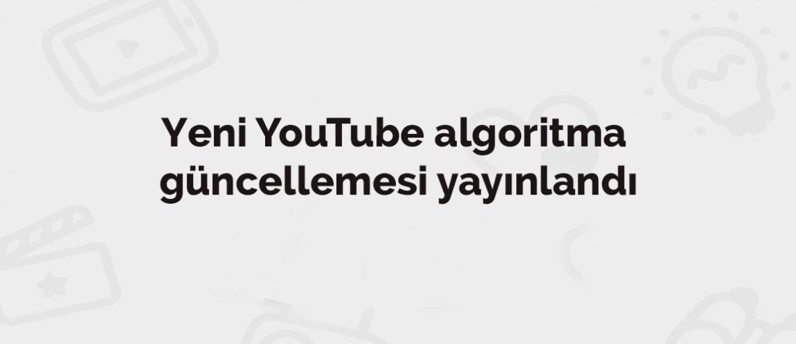Yeni YouTube algoritma güncellemesi yayınlandı