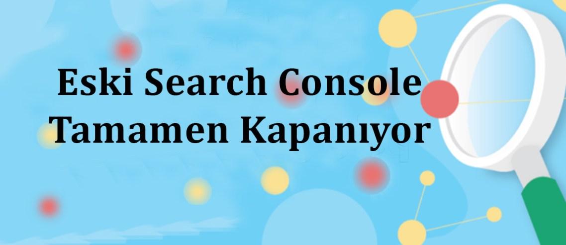 Eski Search Console kapanıyor