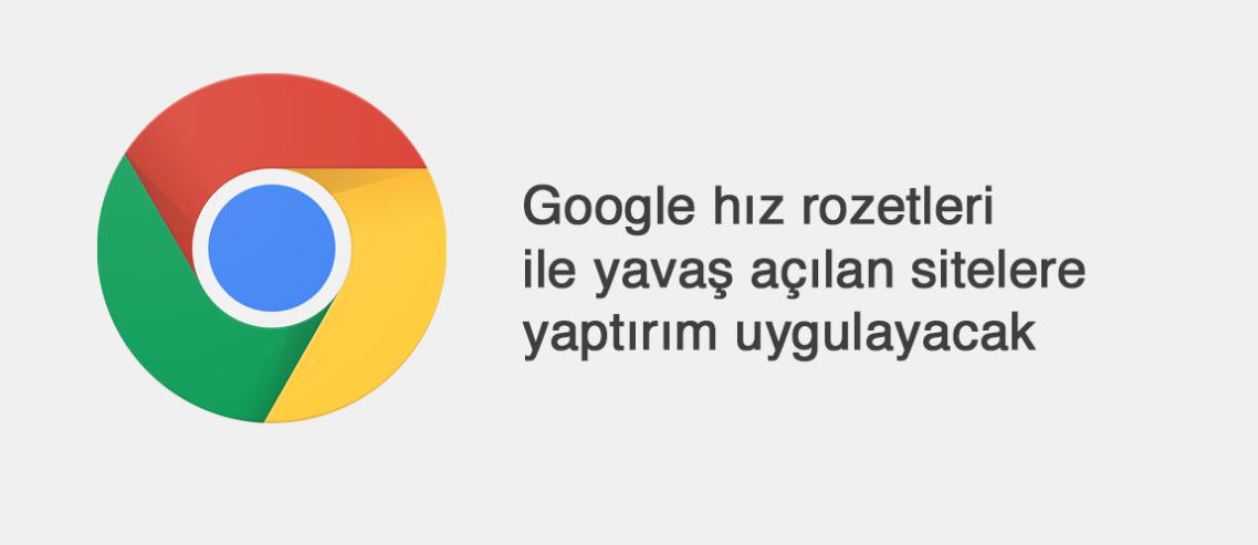 Google hız rozetleri ile yavaş açılan sitelere yaptırım uygulayacak