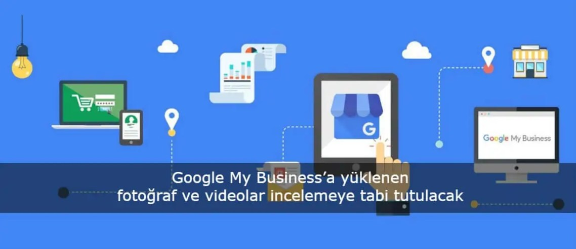 Google My Business'a yüklenen fotoğraf ve videolar incelemeye tabi tutulacak