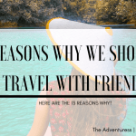 13 Reasons Why We Should Travel With Friends