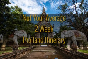 Not Your Average Two Week Thailand Itinerary