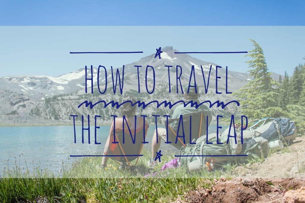 Taking the Initial Leap, traveling, arboursabroad, travel how to, encouragement
