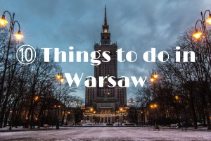10 Things to do in Warsaw | Traveler's Tips for Poland's Capital
