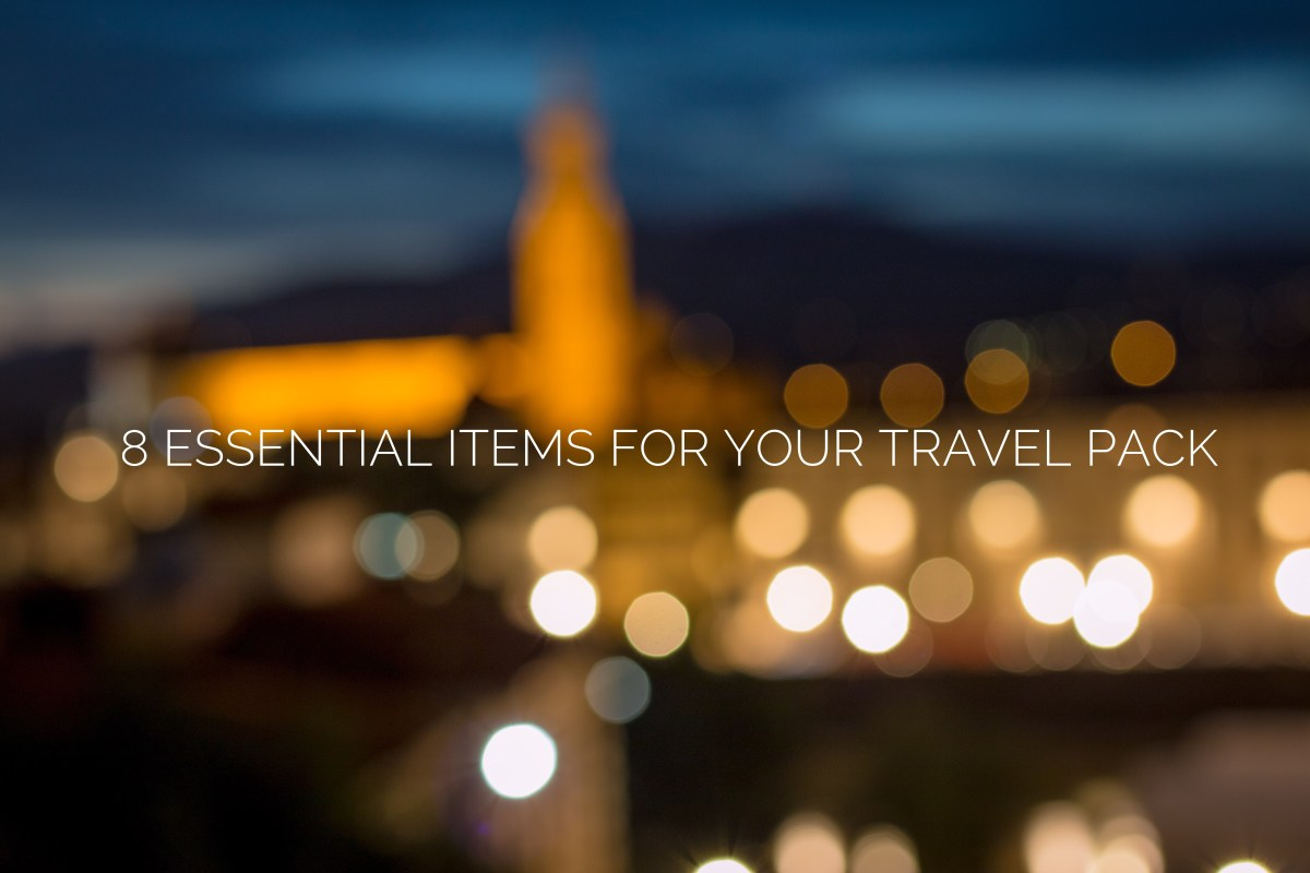 8 Things You Can't Travel Without | Travel Essentials for Your Trip Abroad