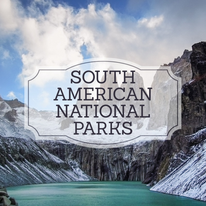 South America national parks, national parks, arboursabroad, travel inspiration